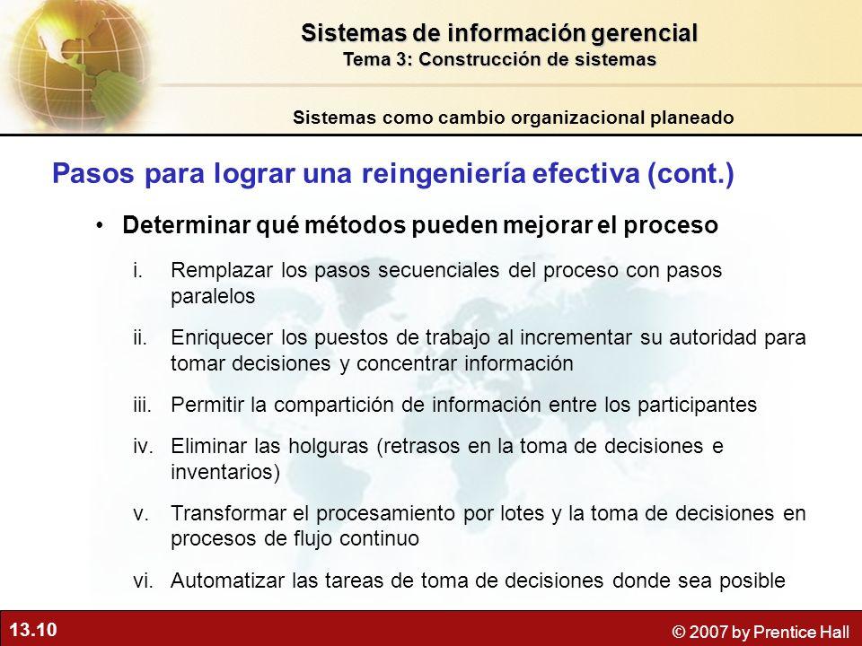 13.10 © 2007 by Prentice Hall Pasos para lograr una reingeniería efectiva (cont.) Determinar qué métodos pueden mejorar el proceso i.Remplazar los pas