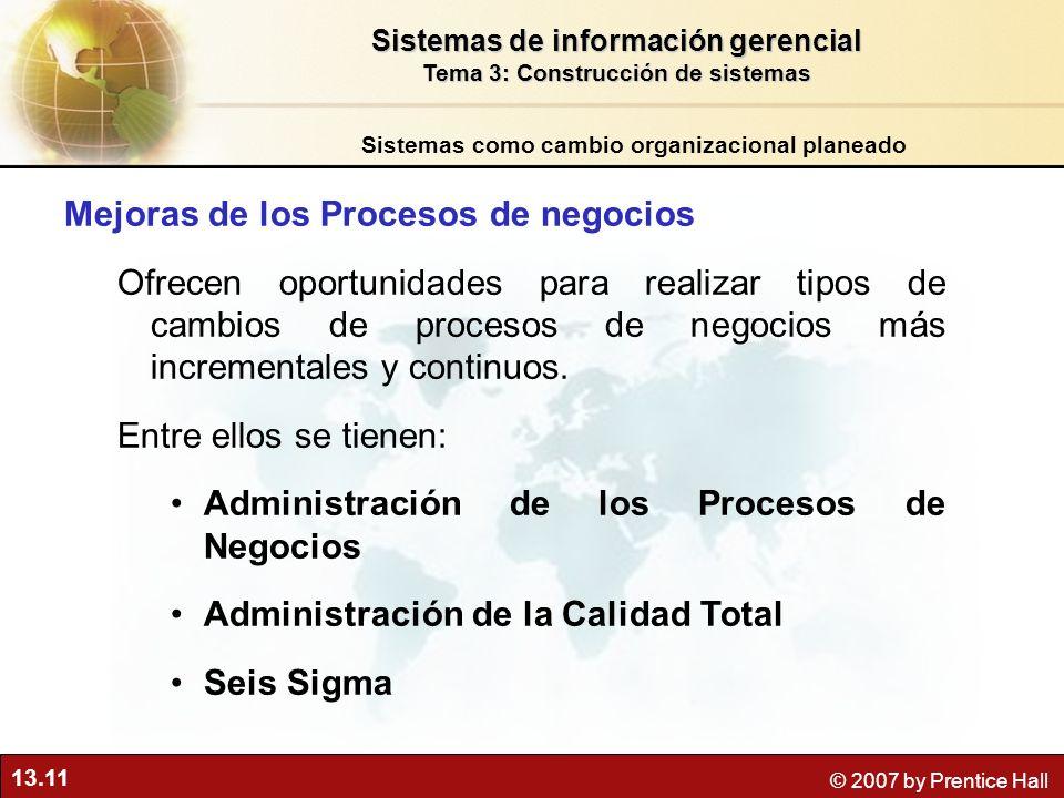 13.11 © 2007 by Prentice Hall Mejoras de los Procesos de negocios Ofrecen oportunidades para realizar tipos de cambios de procesos de negocios más inc