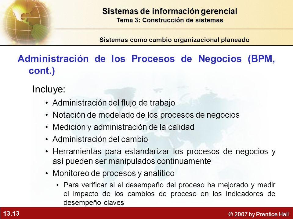 13.13 © 2007 by Prentice Hall Administración de los Procesos de Negocios (BPM, cont.) Incluye: Administración del flujo de trabajo Notación de modelad