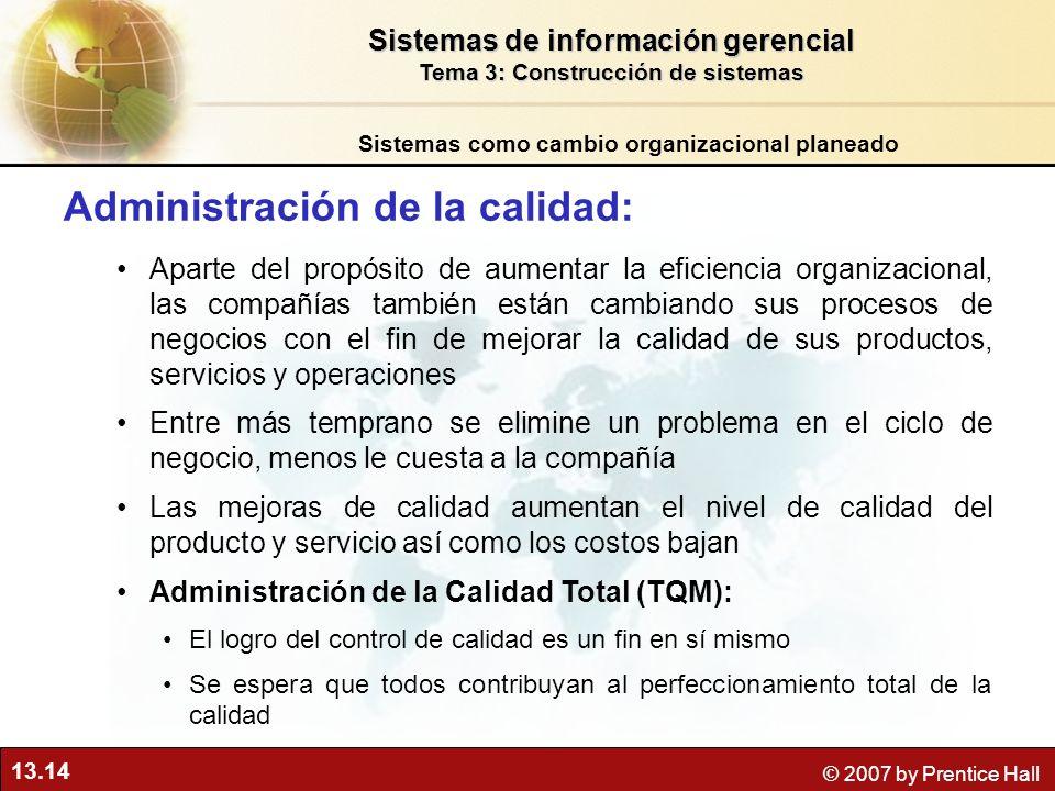 13.14 © 2007 by Prentice Hall Administración de la calidad: Aparte del propósito de aumentar la eficiencia organizacional, las compañías también están