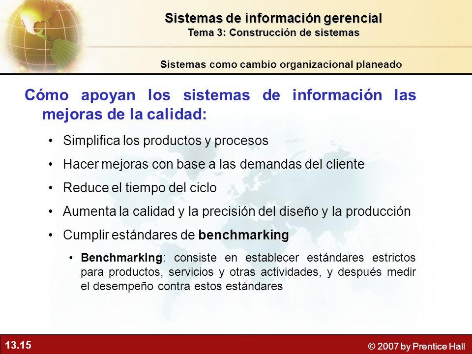13.15 © 2007 by Prentice Hall Cómo apoyan los sistemas de información las mejoras de la calidad: Simplifica los productos y procesos Hacer mejoras con