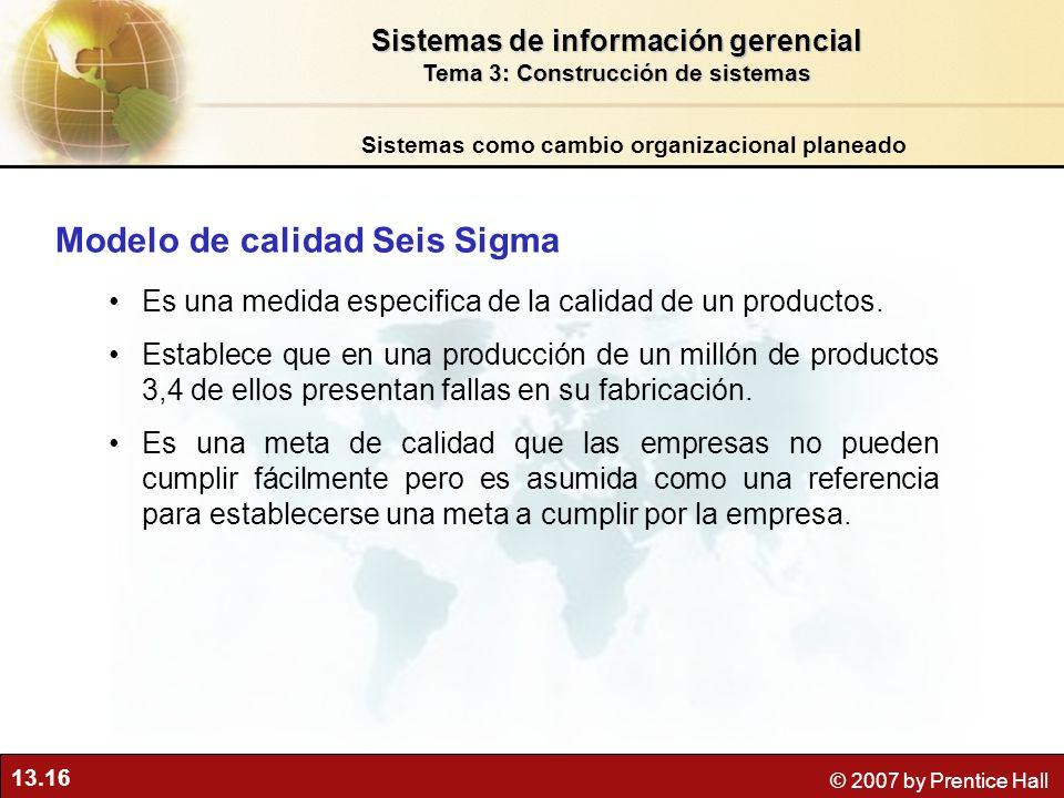 13.16 © 2007 by Prentice Hall Modelo de calidad Seis Sigma Es una medida especifica de la calidad de un productos. Establece que en una producción de