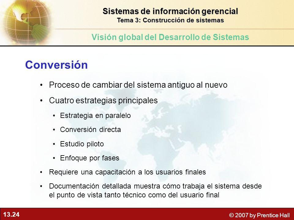 13.24 © 2007 by Prentice Hall Conversión Proceso de cambiar del sistema antiguo al nuevo Cuatro estrategias principales Estrategia en paralelo Convers
