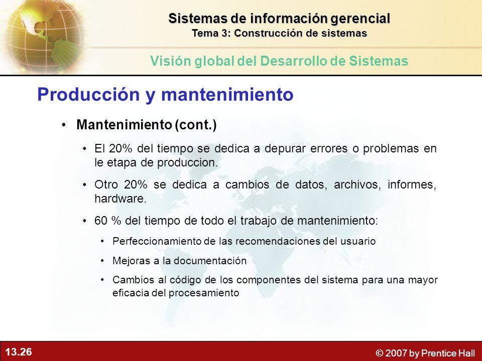13.26 © 2007 by Prentice Hall Producción y mantenimiento Mantenimiento (cont.) El 20% del tiempo se dedica a depurar errores o problemas en le etapa d