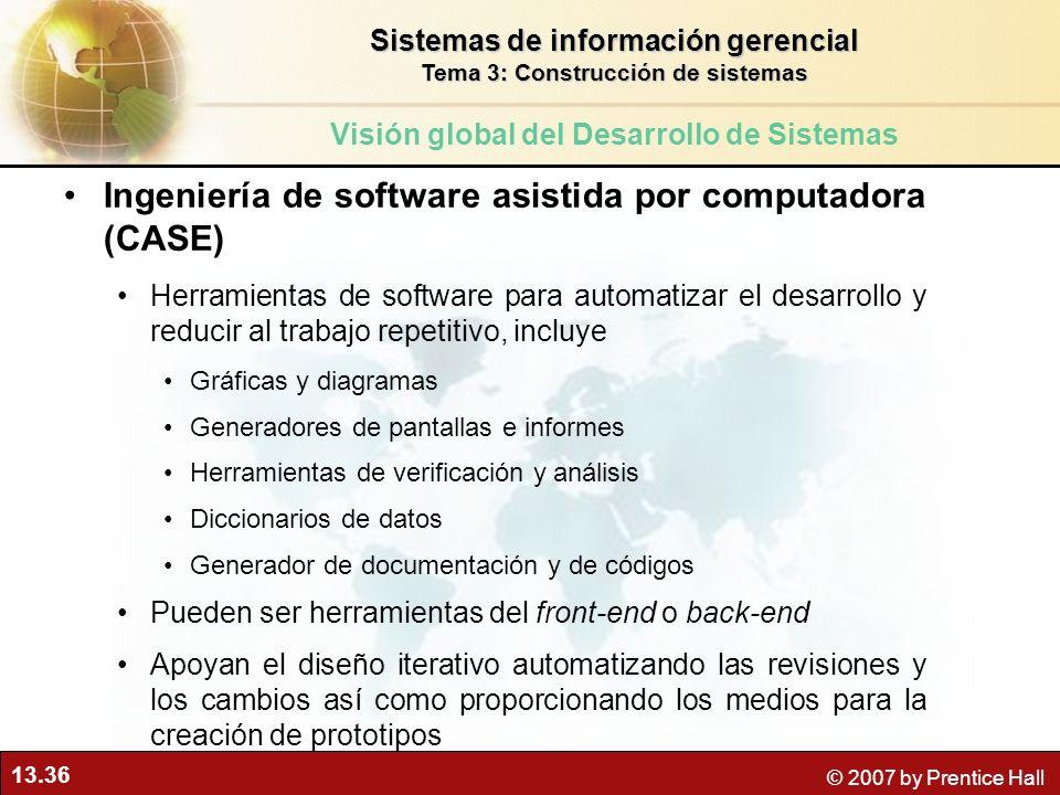 13.36 © 2007 by Prentice Hall Ingeniería de software asistida por computadora (CASE) Herramientas de software para automatizar el desarrollo y reducir