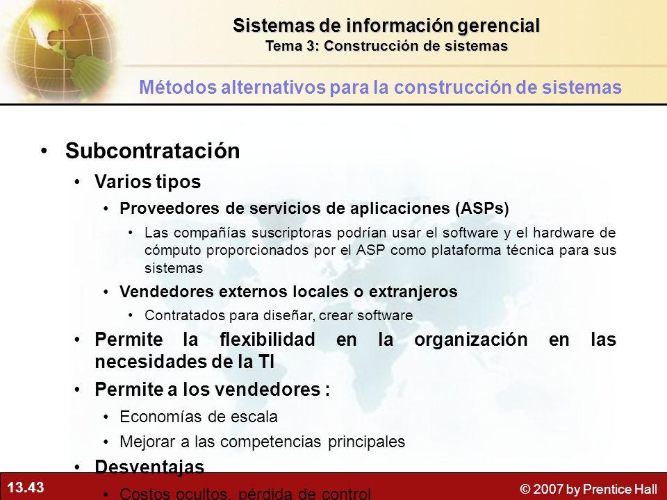 13.43 © 2007 by Prentice Hall Subcontratación Varios tipos Proveedores de servicios de aplicaciones (ASPs) Las compañías suscriptoras podrían usar el