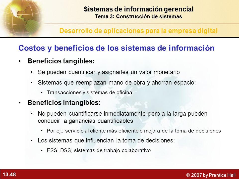 13.48 © 2007 by Prentice Hall Costos y beneficios de los sistemas de información Beneficios tangibles: Se pueden cuantificar y asignarles un valor mon