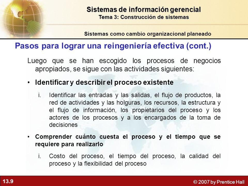 13.9 © 2007 by Prentice Hall Pasos para lograr una reingeniería efectiva (cont.) Luego que se han escogido los procesos de negocios apropiados, se sig