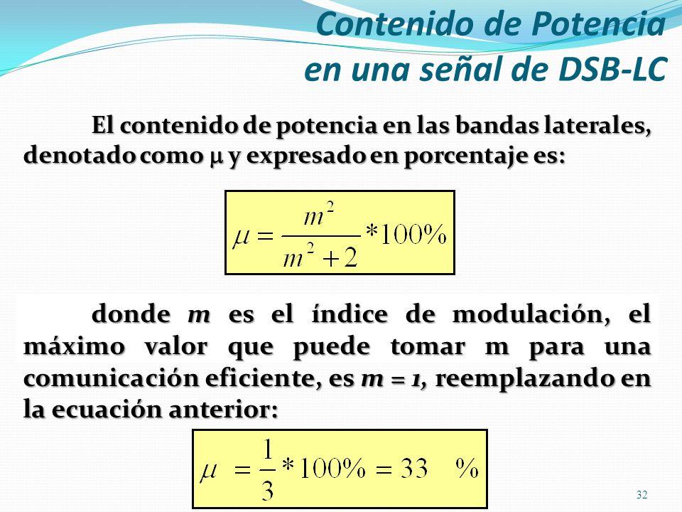El contenido de potencia en las bandas laterales, denotado como y expresado en porcentaje es: 32 donde m es el índice de modulación, el máximo valor q