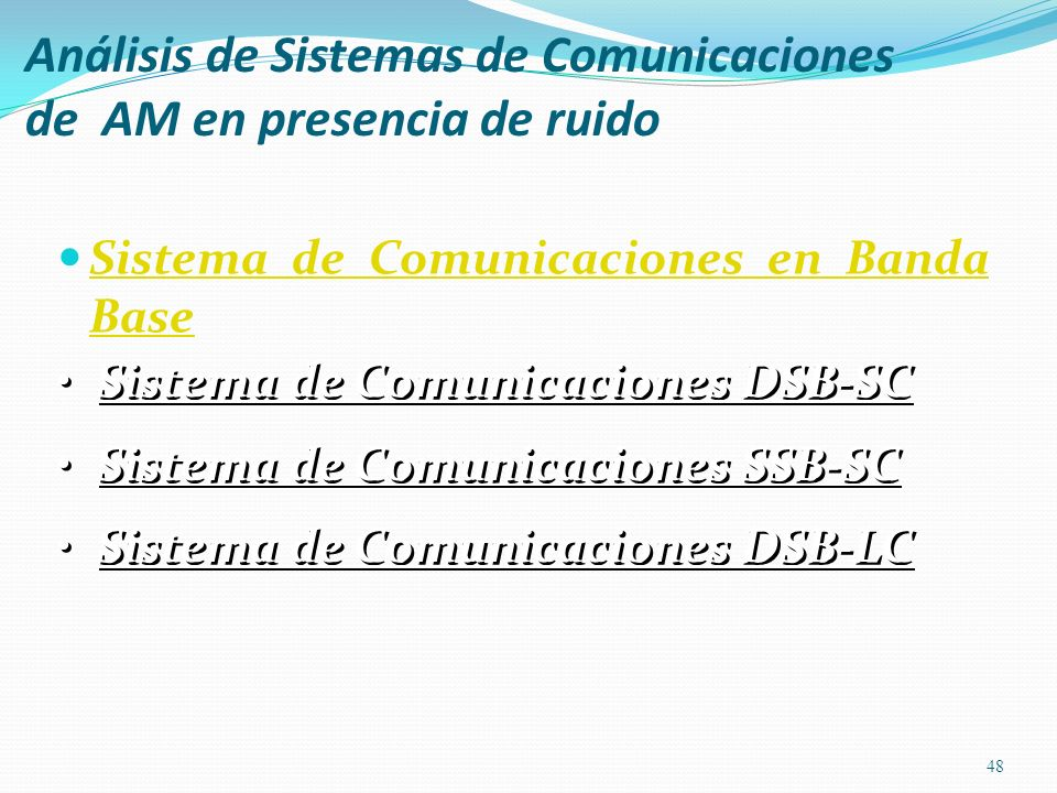 Análisis de Sistemas de Comunicaciones de AM en presencia de ruido Sistema de Comunicaciones en Banda Base Sistema de Comunicaciones en Banda Base 48