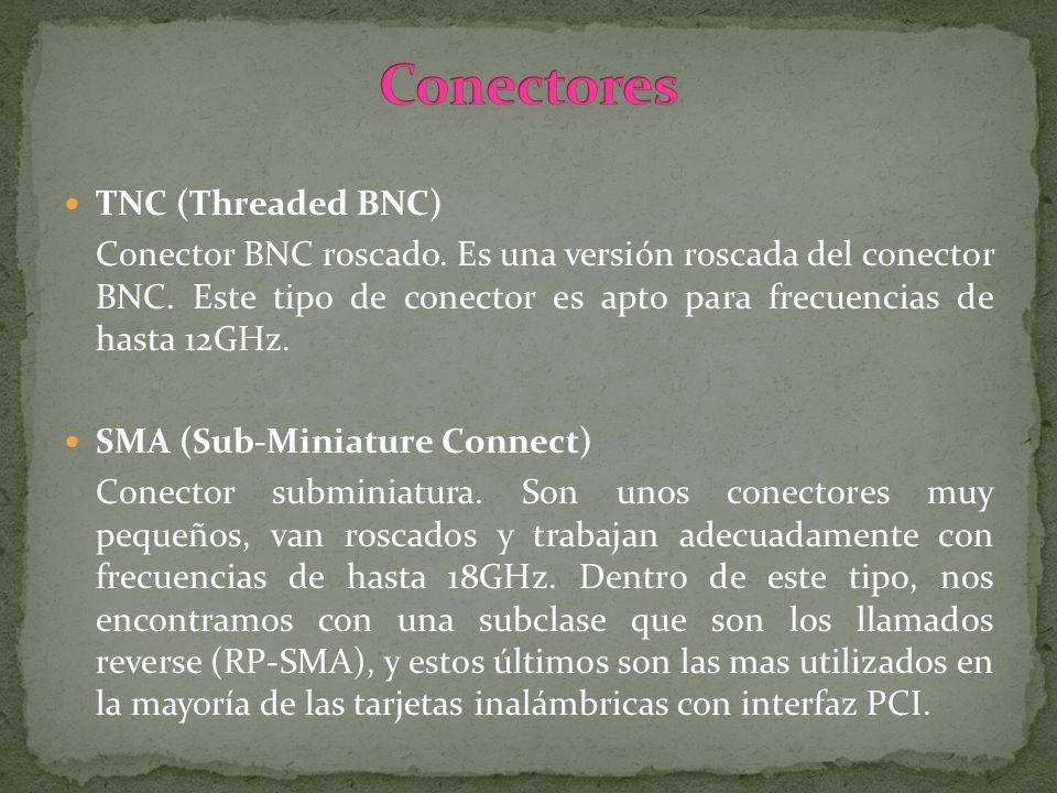 TNC (Threaded BNC) Conector BNC roscado. Es una versión roscada del conector BNC. Este tipo de conector es apto para frecuencias de hasta 12GHz. SMA (
