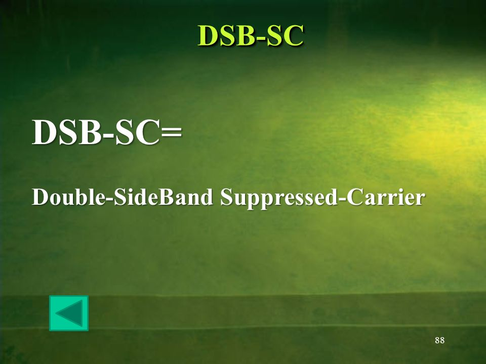 88 DSB-SCDSB-SC DSB-SC= Double-SideBand Suppressed-Carrier