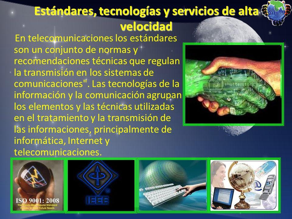 Estándares, tecnologías y servicios de alta velocidad En telecomunicaciones los estándares son un conjunto de normas y recomendaciones técnicas que re