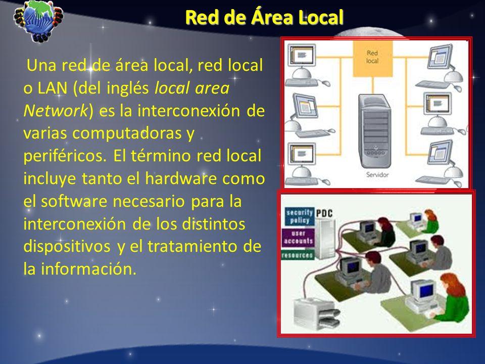 Red de Área Local Una red de área local, red local o LAN (del inglés local area Network) es la interconexión de varias computadoras y periféricos. El