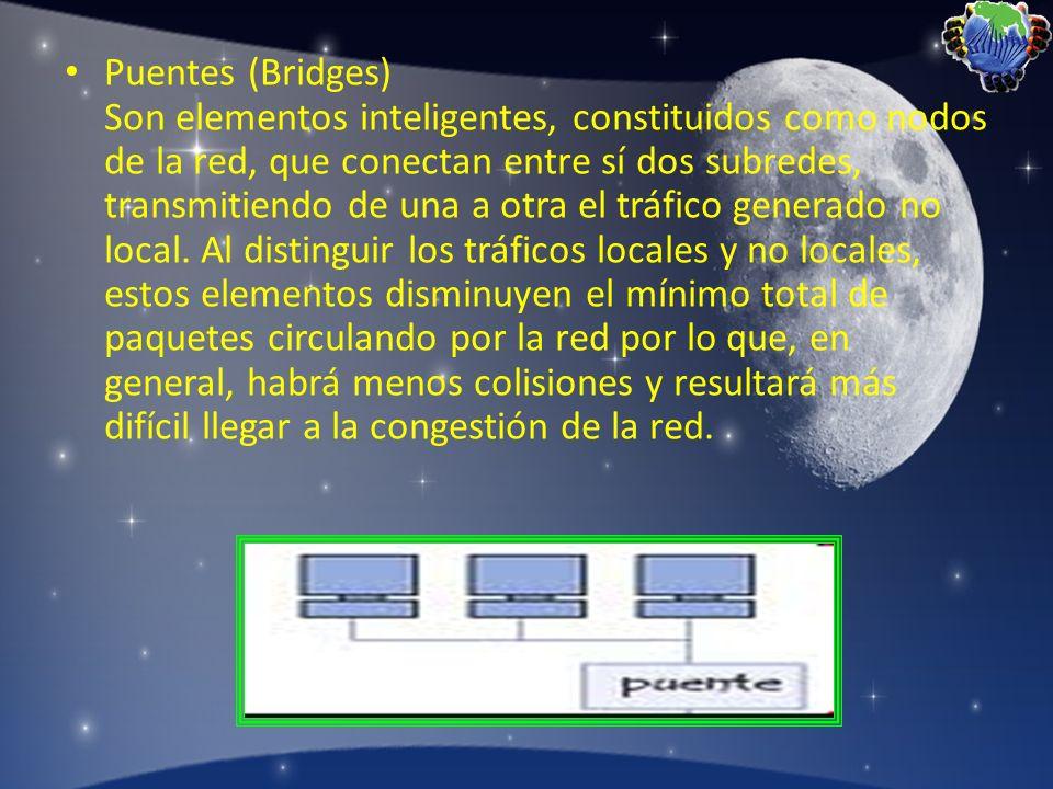 Puentes (Bridges) Son elementos inteligentes, constituidos como nodos de la red, que conectan entre sí dos subredes, transmitiendo de una a otra el tr