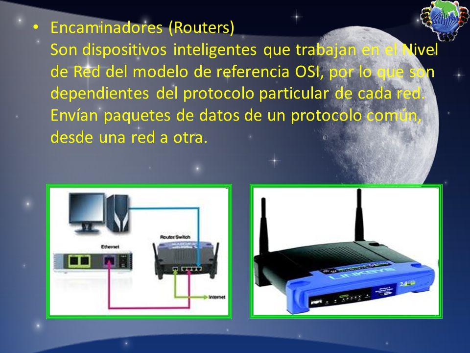 Encaminadores (Routers) Son dispositivos inteligentes que trabajan en el Nivel de Red del modelo de referencia OSI, por lo que son dependientes del pr