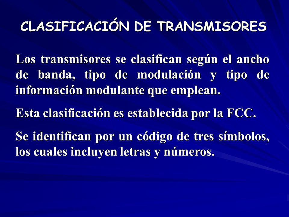 CLASIFICACIÓN DE TRANSMISORES Los transmisores se clasifican según el ancho de banda, tipo de modulación y tipo de información modulante que emplean.