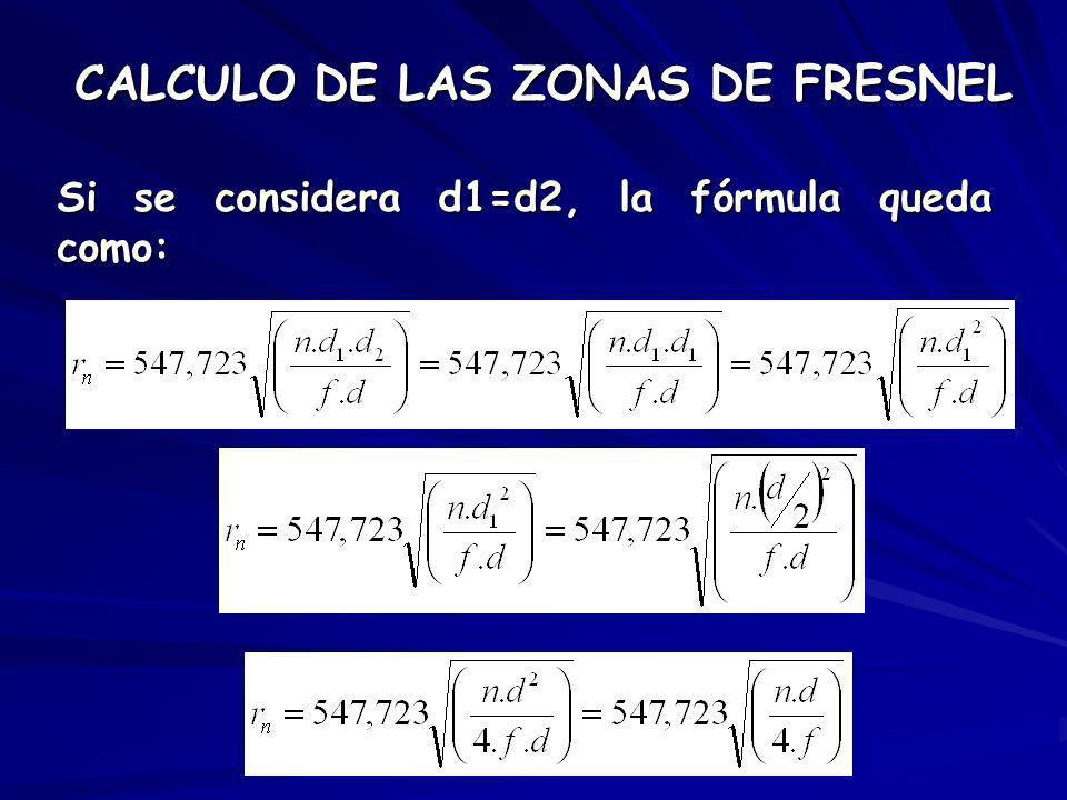 Si se considera d1=d2, la fórmula queda como: CALCULO DE LAS ZONAS DE FRESNEL