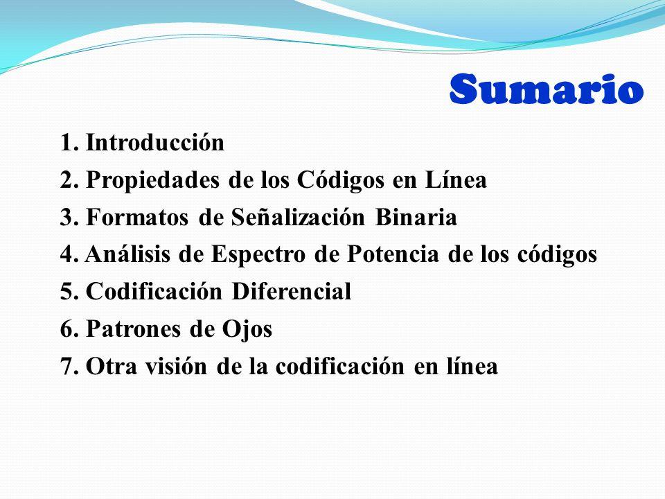 Sumario 1. Introducción 2. Propiedades de los Códigos en Línea 3. Formatos de Señalización Binaria 4. Análisis de Espectro de Potencia de los códigos
