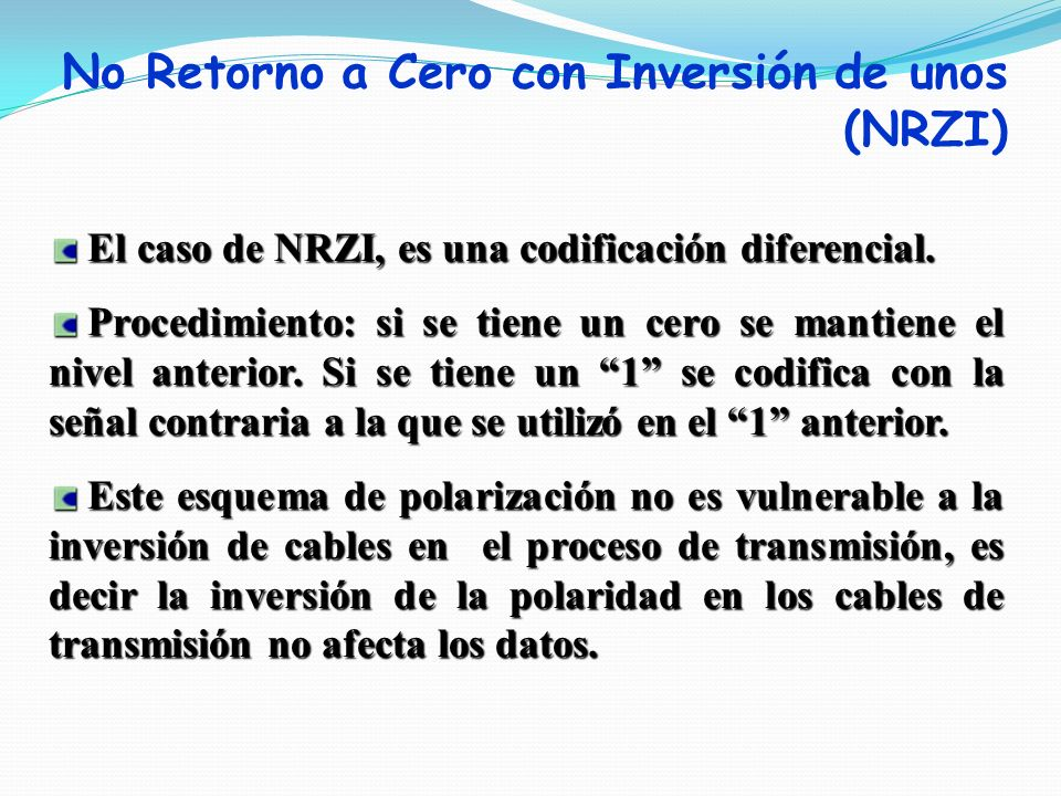 El caso de NRZI, es una codificación diferencial. El caso de NRZI, es una codificación diferencial. Procedimiento: si se tiene un cero se mantiene el