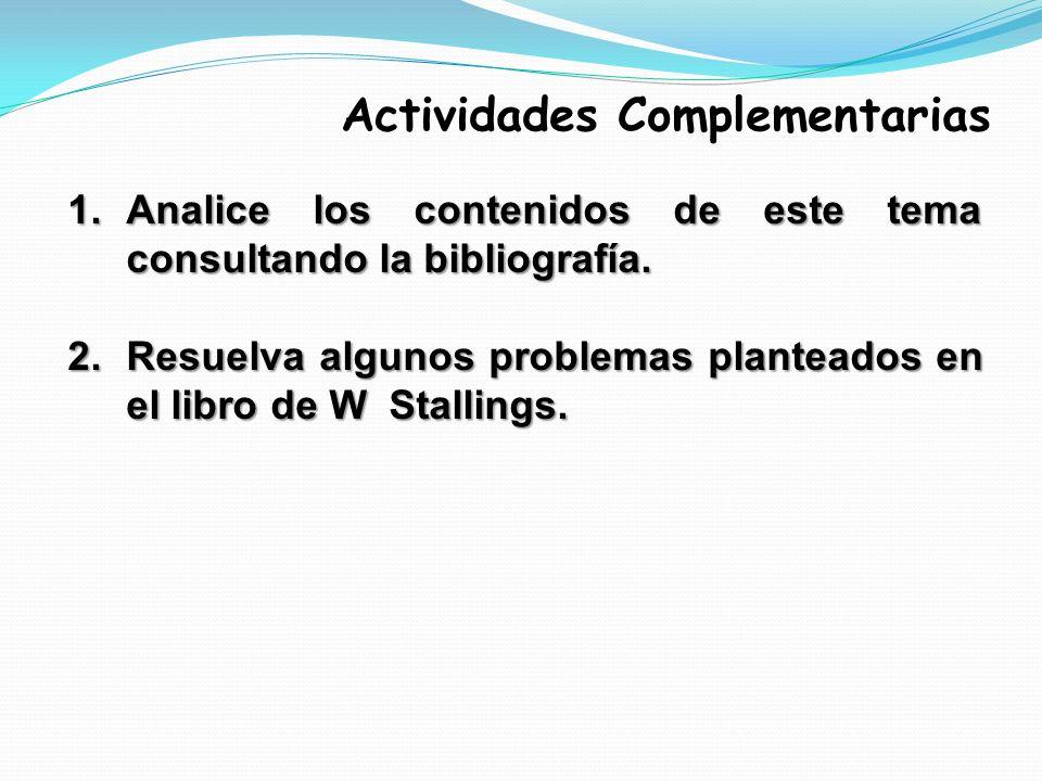 Actividades Complementarias 1.Analice los contenidos de este tema consultando la bibliografía. 2.Resuelva algunos problemas planteados en el libro de