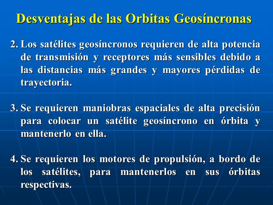 2.Los satélites geosíncronos requieren de alta potencia de transmisión y receptores más sensibles debido a las distancias más grandes y mayores pérdidas de trayectoria.