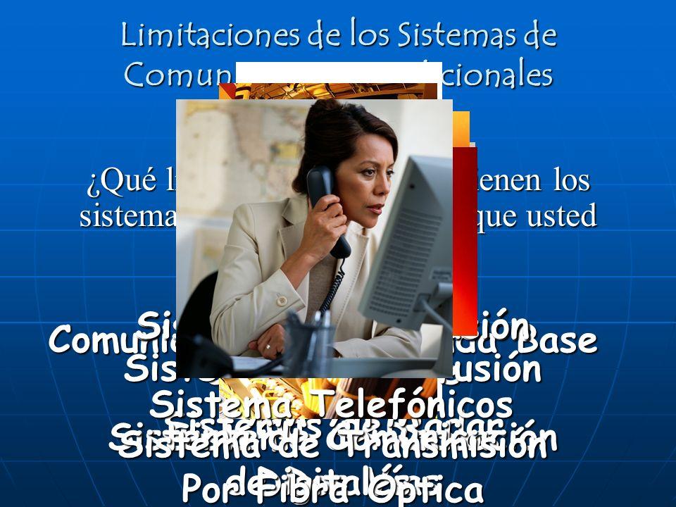 Limitaciones de los Sistemas de Comunicaciones Tradicionales ¿Qué limitaciones cree que tienen los sistemas de comunicaciones que usted conoce.