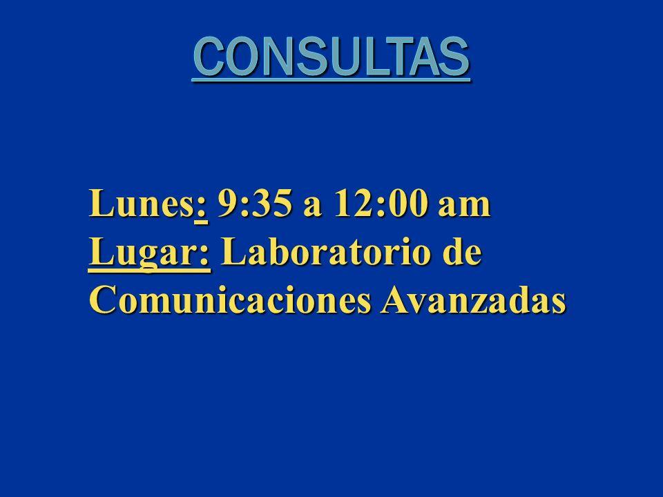 Lunes: 9:35 a 12:00 am Lugar: Laboratorio de Comunicaciones Avanzadas