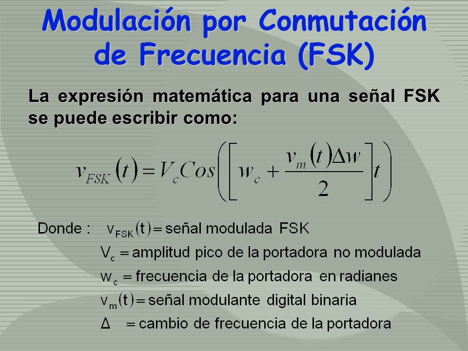 La expresión matemática para una señal FSK se puede escribir como: Modulación por Conmutación de Frecuencia (FSK) Modulación por Conmutación de Frecuencia (FSK)