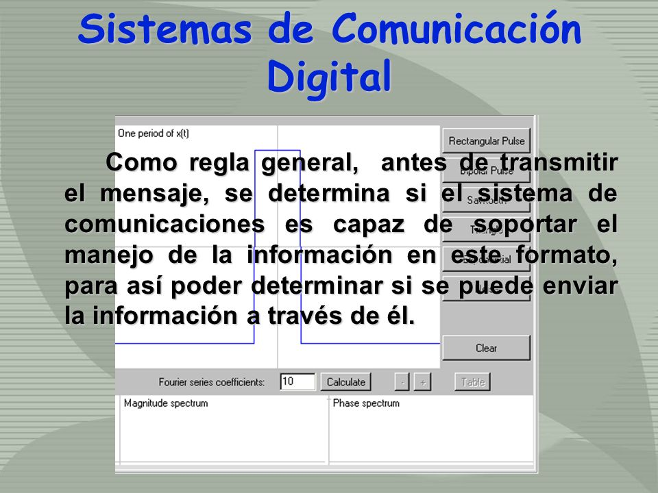 Como regla general, antes de transmitir el mensaje, se determina si el sistema de comunicaciones es capaz de soportar el manejo de la información en e