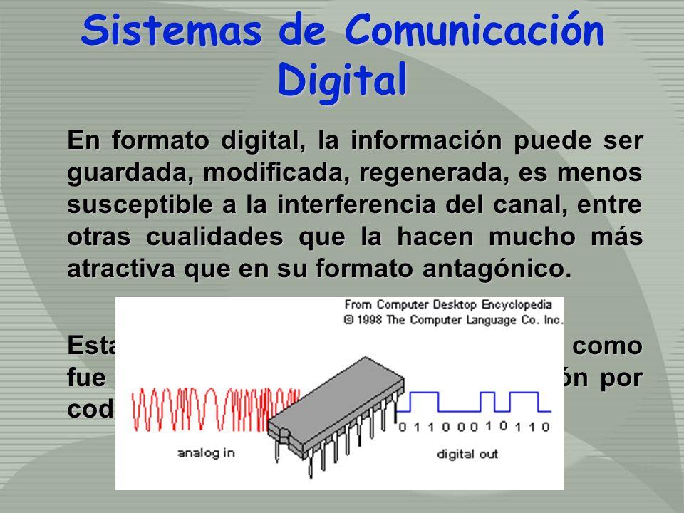 En formato digital, la información puede ser guardada, modificada, regenerada, es menos susceptible a la interferencia del canal, entre otras cualidad