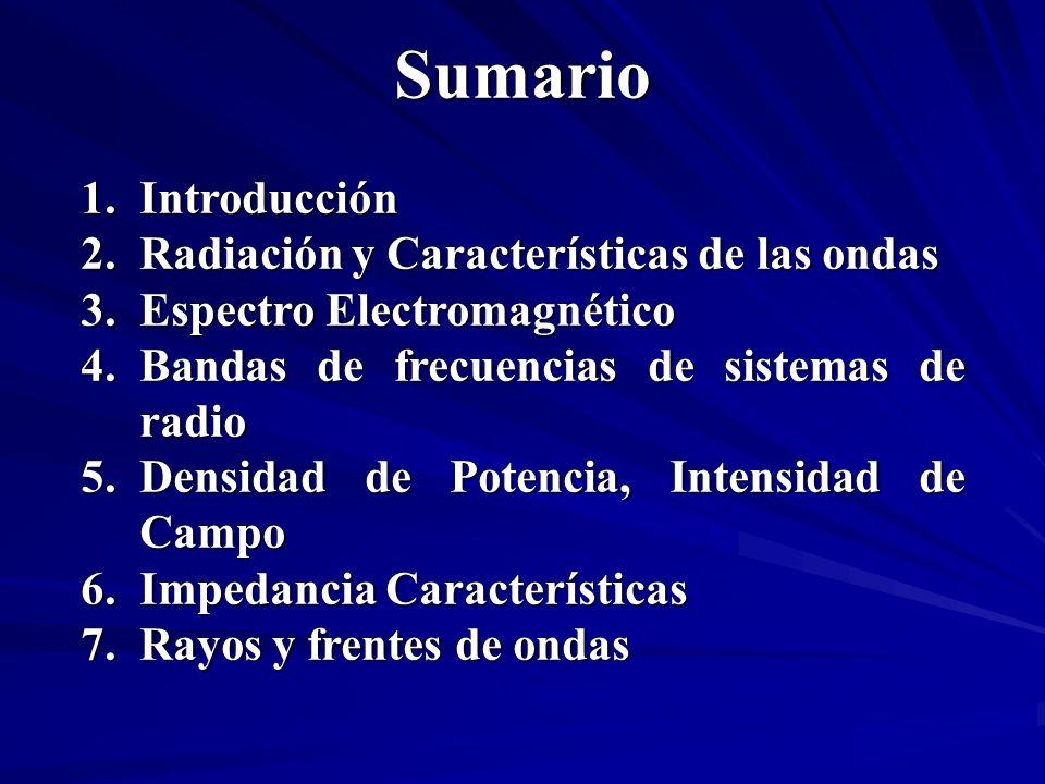 Sumario 1.Introducción 2.Radiación y Características de las ondas 3.Espectro Electromagnético 4.Bandas de frecuencias de sistemas de radio 5.Densidad