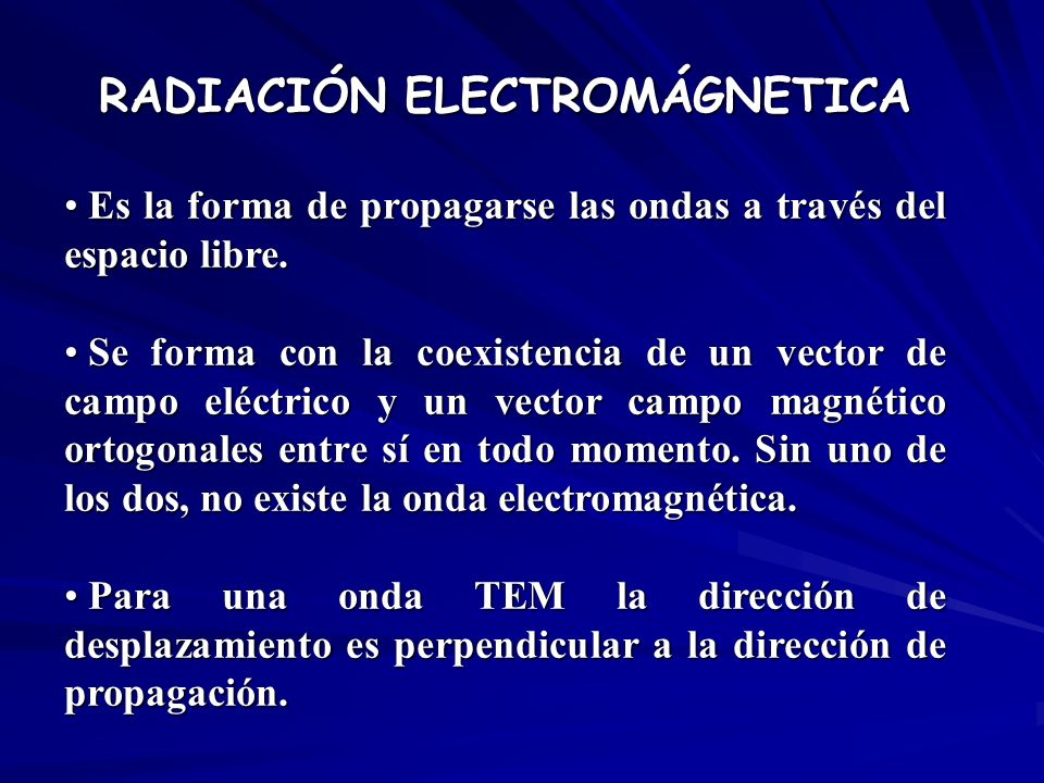 RADIACIÓN ELECTROMÁGNETICA Es la forma de propagarse las ondas a través del espacio libre. Es la forma de propagarse las ondas a través del espacio li