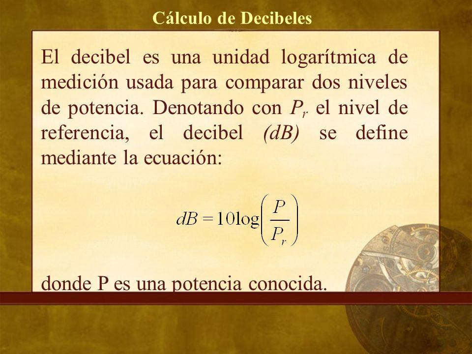 Cálculo de Decibeles El decibel es una unidad logarítmica de medición usada para comparar dos niveles de potencia.
