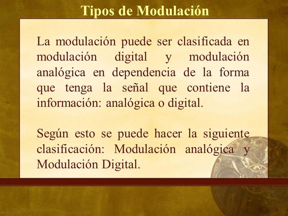 Tipos de Modulación La modulación puede ser clasificada en modulación digital y modulación analógica en dependencia de la forma que tenga la señal que contiene la información: analógica o digital.