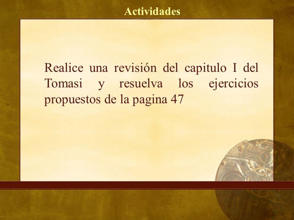 Actividades Realice una revisión del capitulo I del Tomasi y resuelva los ejercicios propuestos de la pagina 47