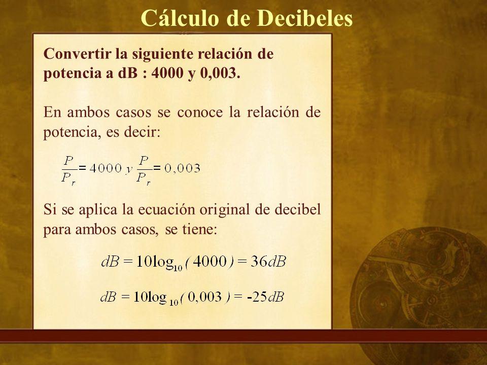 Convertir la siguiente relación de potencia a dB : 4000 y 0,003.