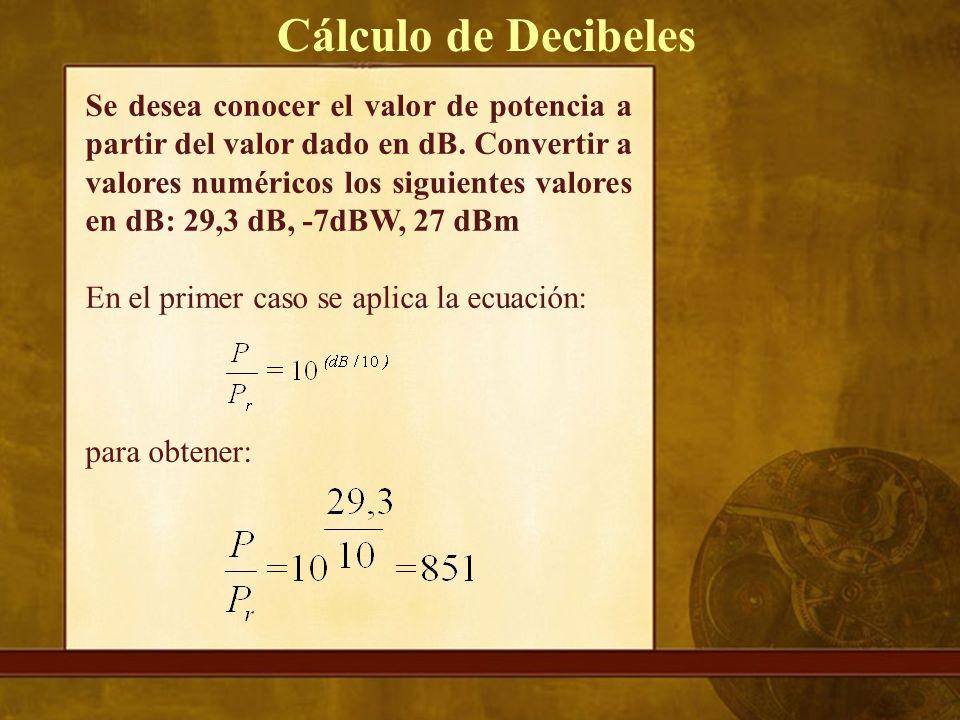Se desea conocer el valor de potencia a partir del valor dado en dB.