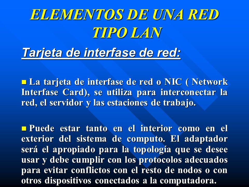 ELEMENTOS DE UNA RED TIPO LAN Tarjeta de interfase de red: La tarjeta de interfase de red o NIC ( Network Interfase Card), se utiliza para interconect