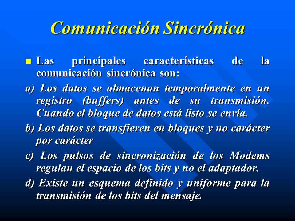 Comunicación Sincrónica Las principales características de la comunicación sincrónica son: Las principales características de la comunicación sincróni