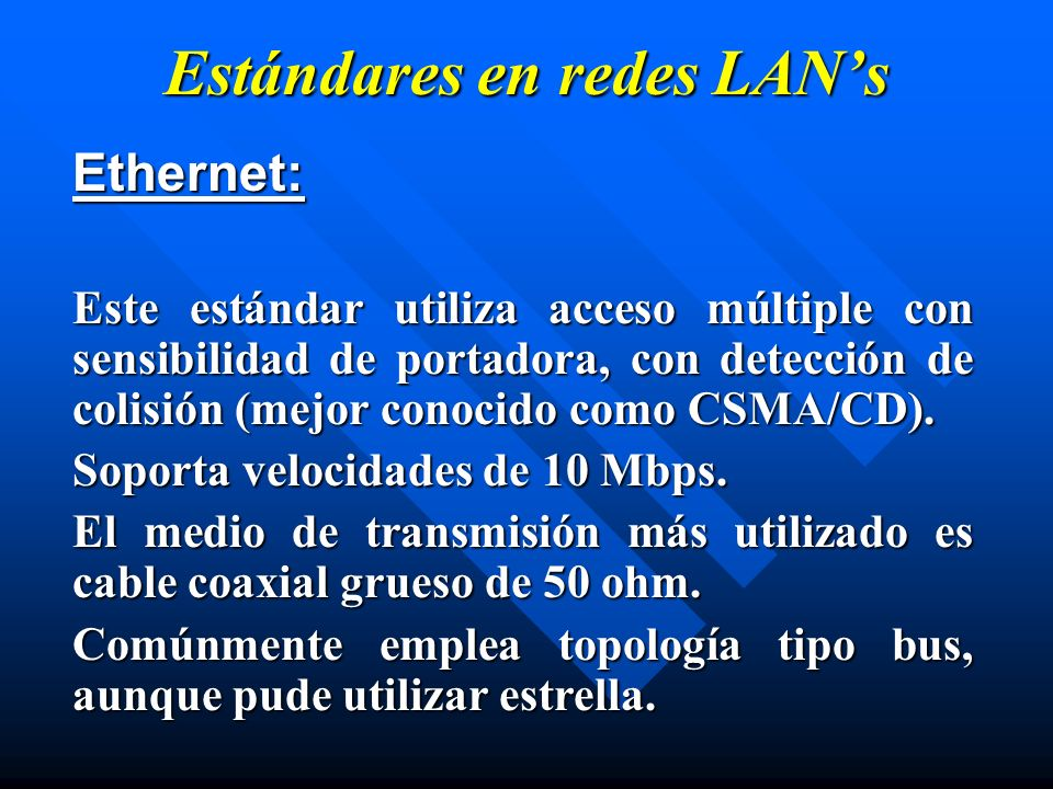 Estándares en redes LANs Ethernet: Este estándar utiliza acceso múltiple con sensibilidad de portadora, con detección de colisión (mejor conocido como