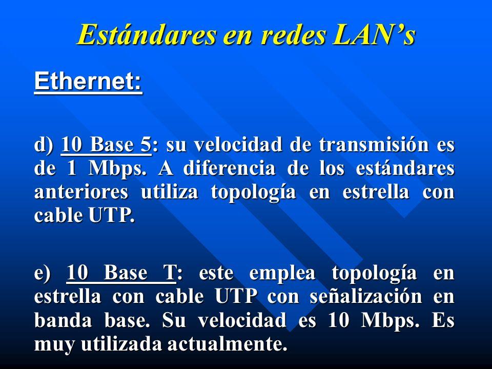 Estándares en redes LANs Ethernet: d) 10 Base 5: su velocidad de transmisión es de 1 Mbps. A diferencia de los estándares anteriores utiliza topología