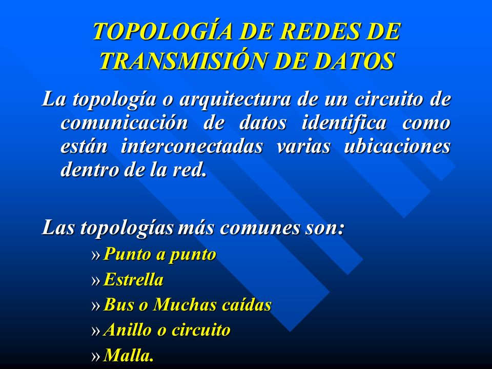 TOPOLOGÍA DE REDES DE TRANSMISIÓN DE DATOS La topología o arquitectura de un circuito de comunicación de datos identifica como están interconectadas v