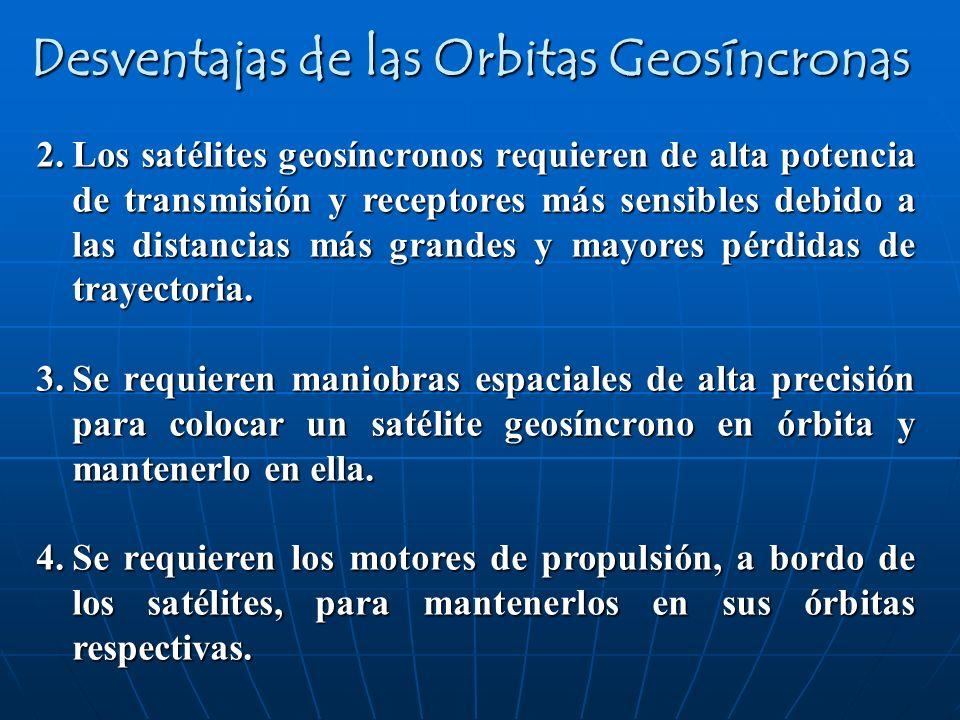 2.Los satélites geosíncronos requieren de alta potencia de transmisión y receptores más sensibles debido a las distancias más grandes y mayores pérdid