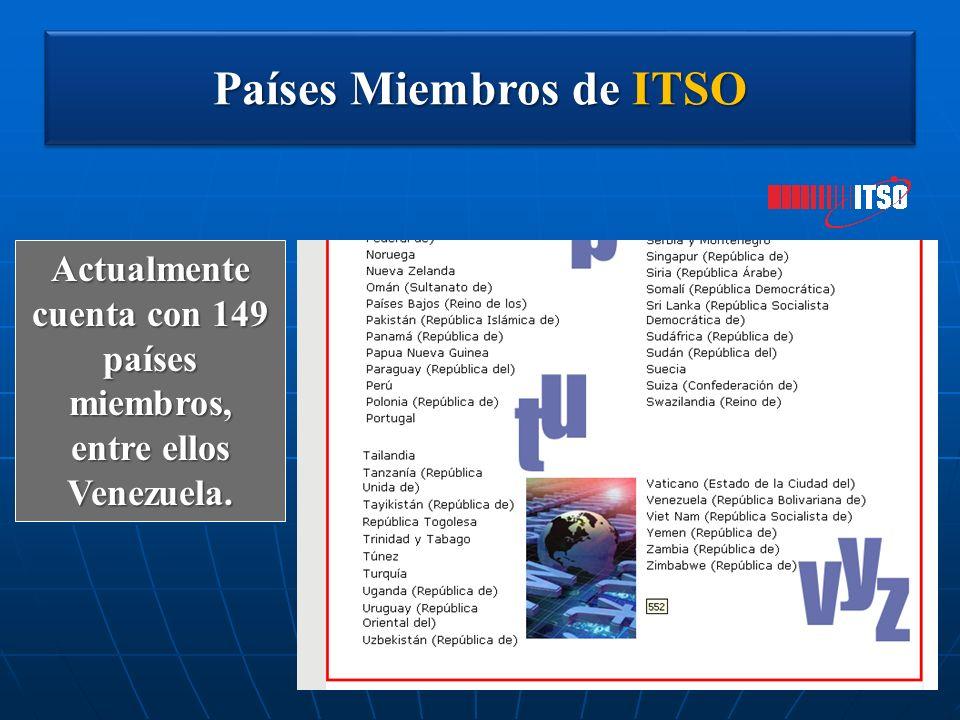 Países Miembros de ITSO Actualmente cuenta con 149 países miembros, entre ellos Venezuela.