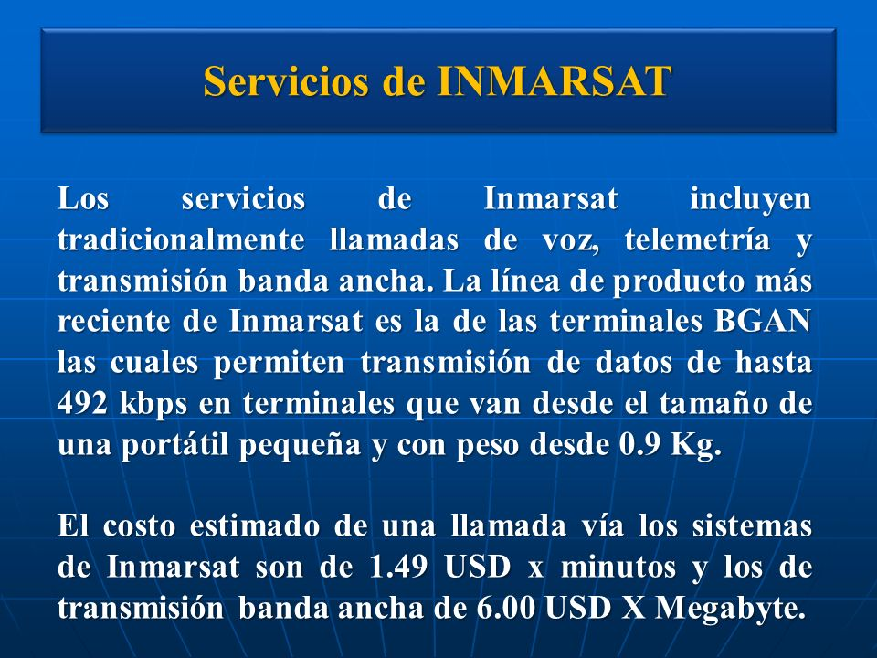 Servicios de INMARSAT Los servicios de Inmarsat incluyen tradicionalmente llamadas de voz, telemetría y transmisión banda ancha. La línea de producto
