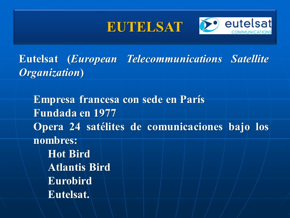 EUTELSATEUTELSAT Eutelsat (European Telecommunications Satellite Organization) Empresa francesa con sede en París Fundada en 1977 Opera 24 satélites d