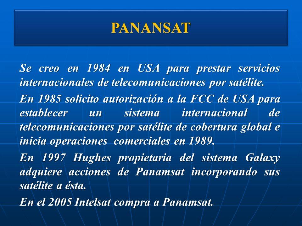 PANANSATPANANSAT Se creo en 1984 en USA para prestar servicios internacionales de telecomunicaciones por satélite. En 1985 solicito autorización a la
