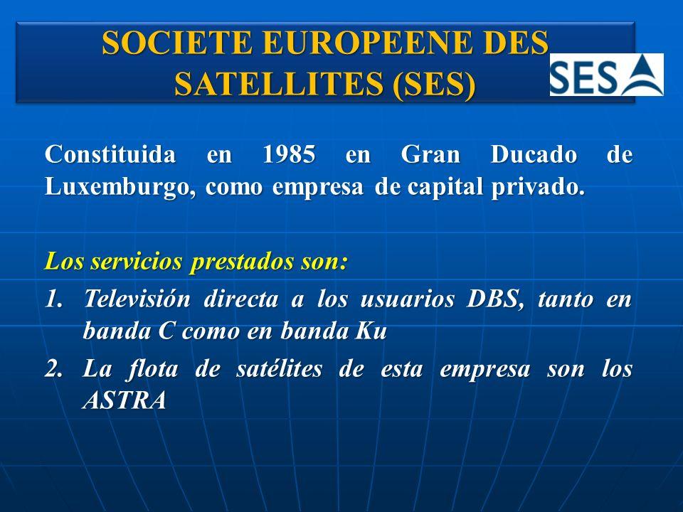 SOCIETE EUROPEENE DES SATELLITES (SES) Constituida en 1985 en Gran Ducado de Luxemburgo, como empresa de capital privado. Los servicios prestados son: