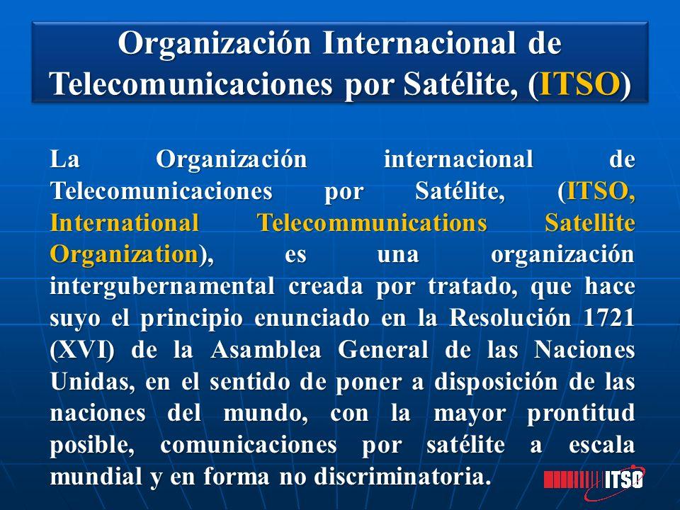 Organización Internacional de Telecomunicaciones por Satélite, (ITSO) Organización Internacional de Telecomunicaciones por Satélite, (ITSO) La Organiz